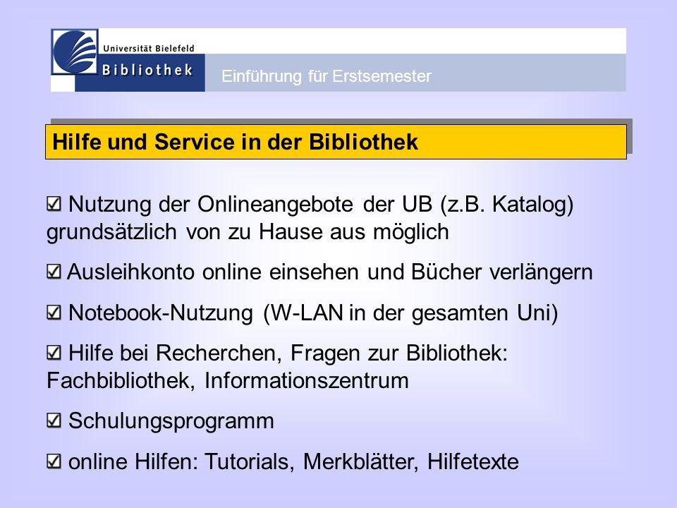 Einführung für Erstsemester Hilfe und Service in der Bibliothek Nutzung der Onlineangebote der UB (z.B. Katalog) grundsätzlich von zu Hause aus möglic