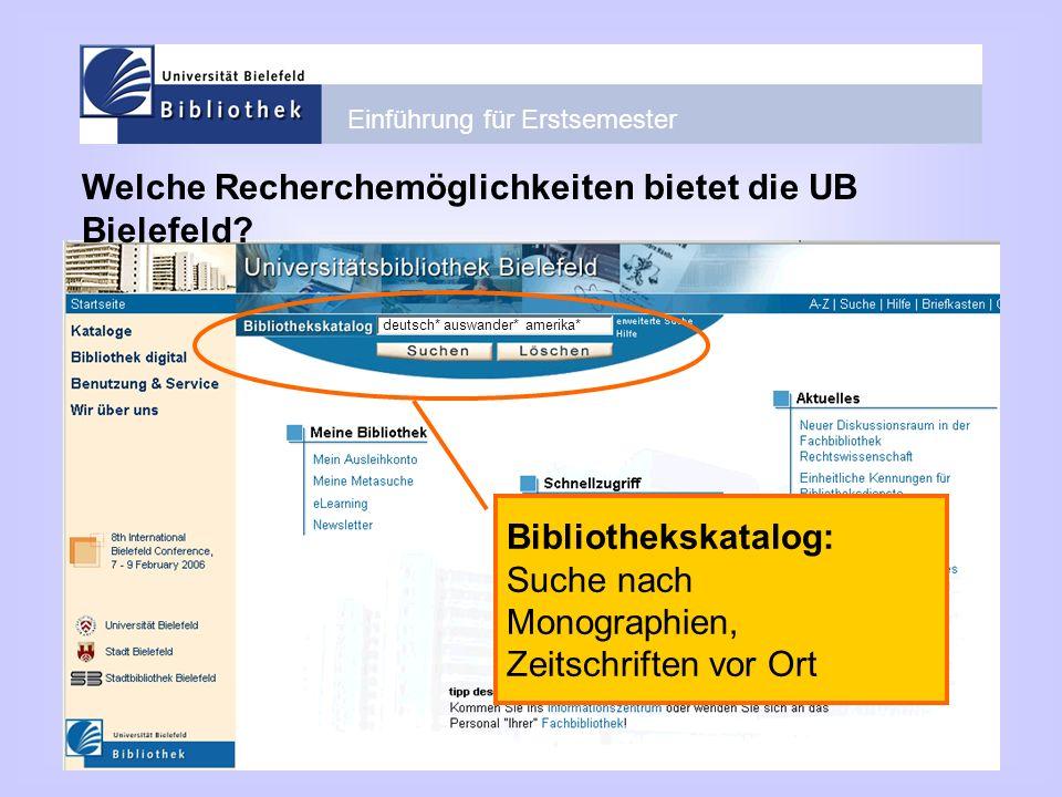 Einführung für Erstsemester Welche Recherchemöglichkeiten bietet die UB Bielefeld? Bibliothekskatalog: Suche nach Monographien, Zeitschriften vor Ort