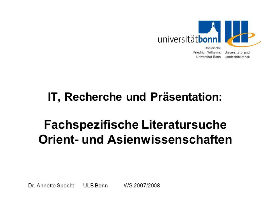 IT, Recherche und Präsentation: Fachspezifische Literatursuche Orient- und Asienwissenschaften Dr.