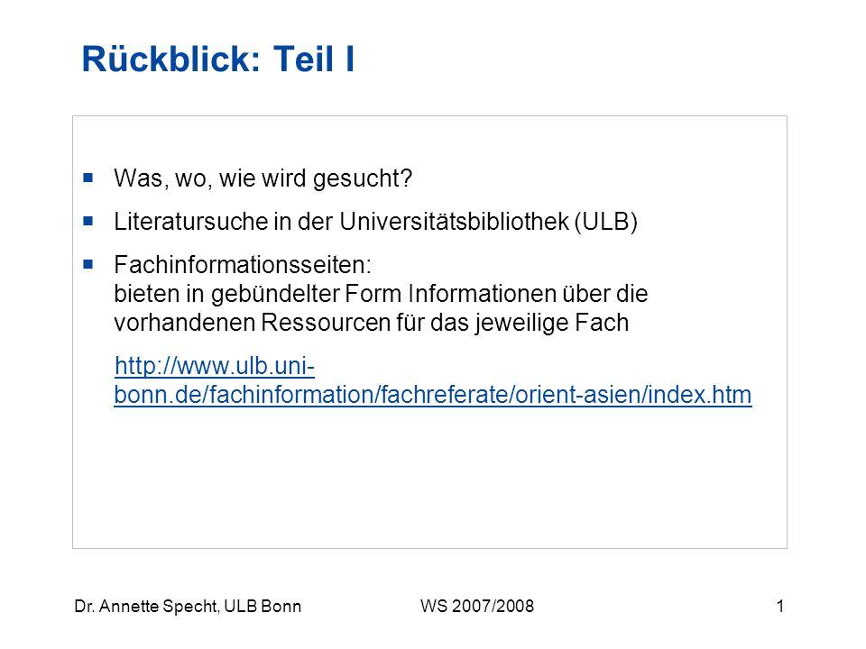 1Dr.Annette Specht, ULB Bonn WS 2007/2008 Rückblick: Teil I Was, wo, wie wird gesucht.