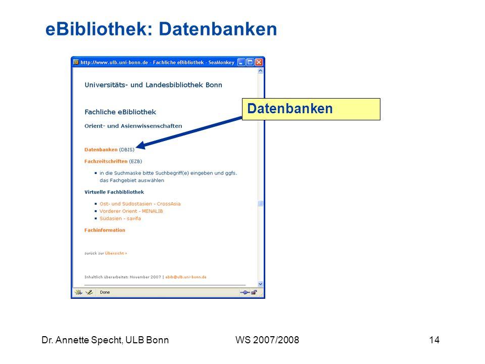 13Dr. Annette Specht, ULB Bonn WS 2007/2008 Suchbeispiel I: Wie bekomme ich weitere Literatur? Suche in den lokalen Katalogen liefert in Bonn vorhande