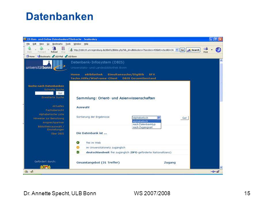 14Dr. Annette Specht, ULB Bonn WS 2007/2008 eBibliothek: Datenbanken Datenbanken