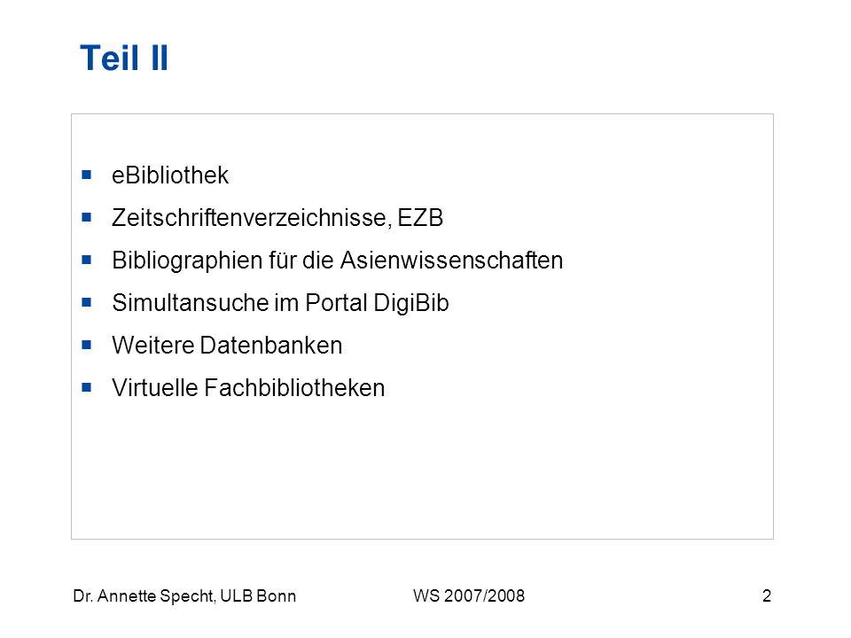 1Dr. Annette Specht, ULB Bonn WS 2007/2008 Rückblick: Teil I Was, wo, wie wird gesucht? Literatursuche in der Universitätsbibliothek (ULB) Fachinforma