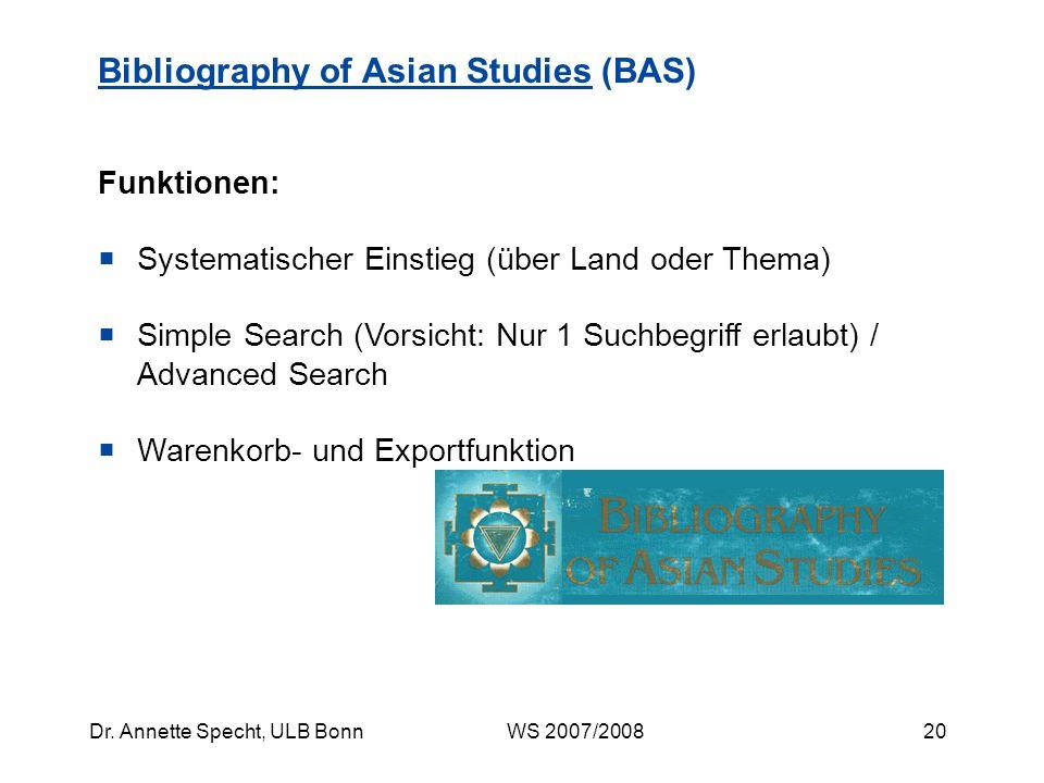 19Dr. Annette Specht, ULB Bonn WS 2007/2008 Hrsg. von der Association of Asian Studies fachübergreifende Bibliographie für den gesamten asiatischen Ra