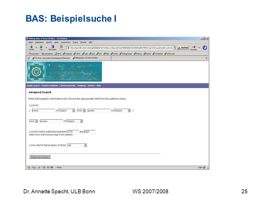 24Dr. Annette Specht, ULB Bonn WS 2007/2008 BAS: Beispielsuche I, Treffermenge 1 Subjects: Standardisierte Suchbegriffe, Schlagwörter 53 Treffer, Tref