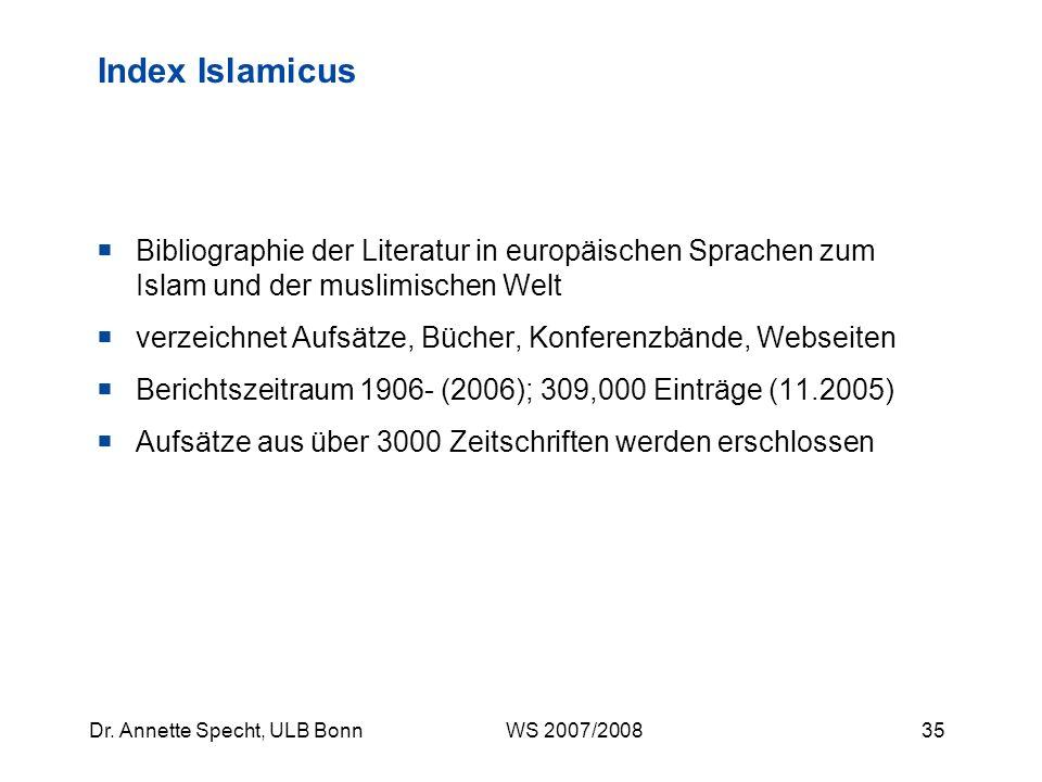34Dr. Annette Specht, ULB Bonn WS 2007/2008 MLA: Fazit für literaturwissenschaftliche Fragestellungen das Mittel der Wahl, auch wenn der Schwerpunkt n