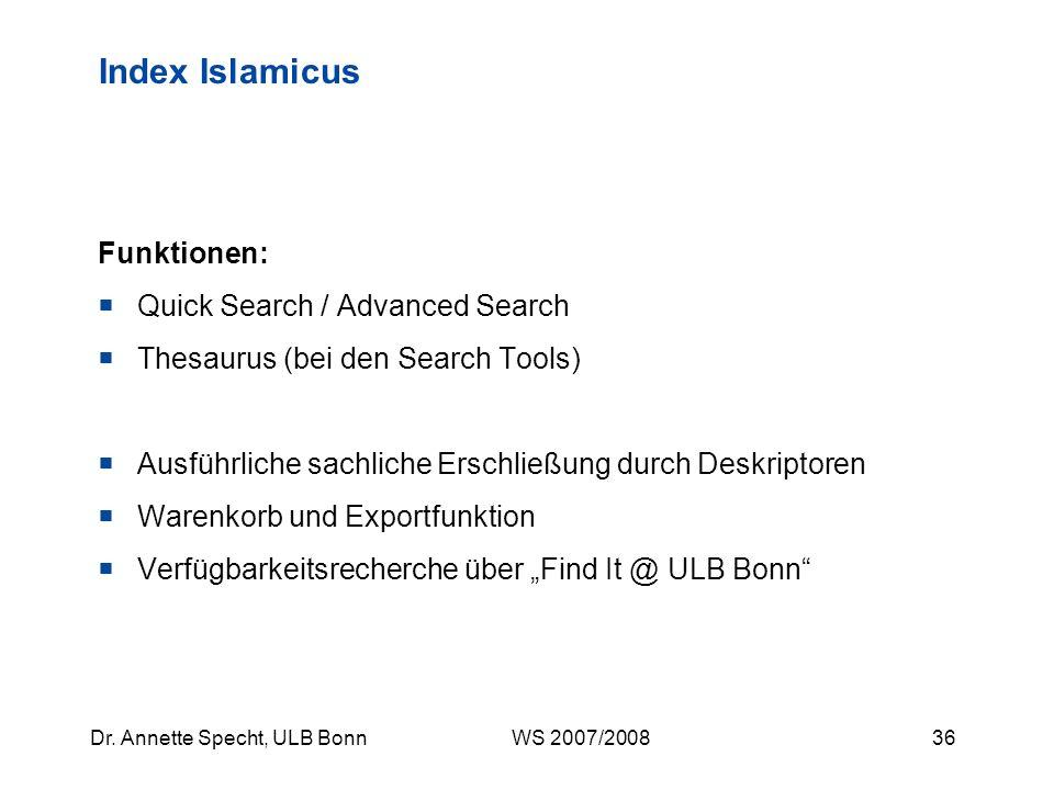 35Dr. Annette Specht, ULB Bonn WS 2007/2008 Index Islamicus Bibliographie der Literatur in europäischen Sprachen zum Islam und der muslimischen Welt v