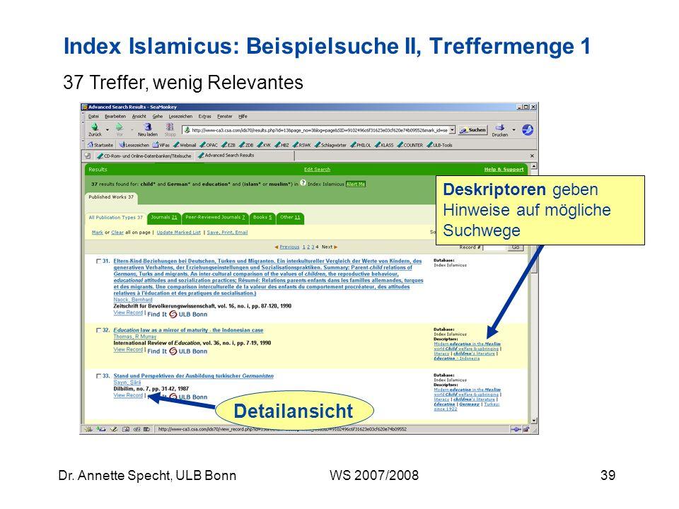 38Dr. Annette Specht, ULB Bonn WS 2007/2008 Index Islamicus: Beispielsuche II Suche in allen Feldern