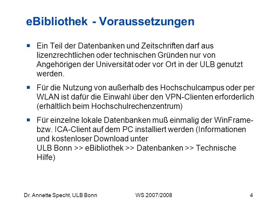 3Dr. Annette Specht, ULB Bonn WS 2007/2008 eBibliothek http://www.ulb.uni-bonn.de/ebibliothek/ Bündelung der im Hochschulnetz verfügbaren elektronisch