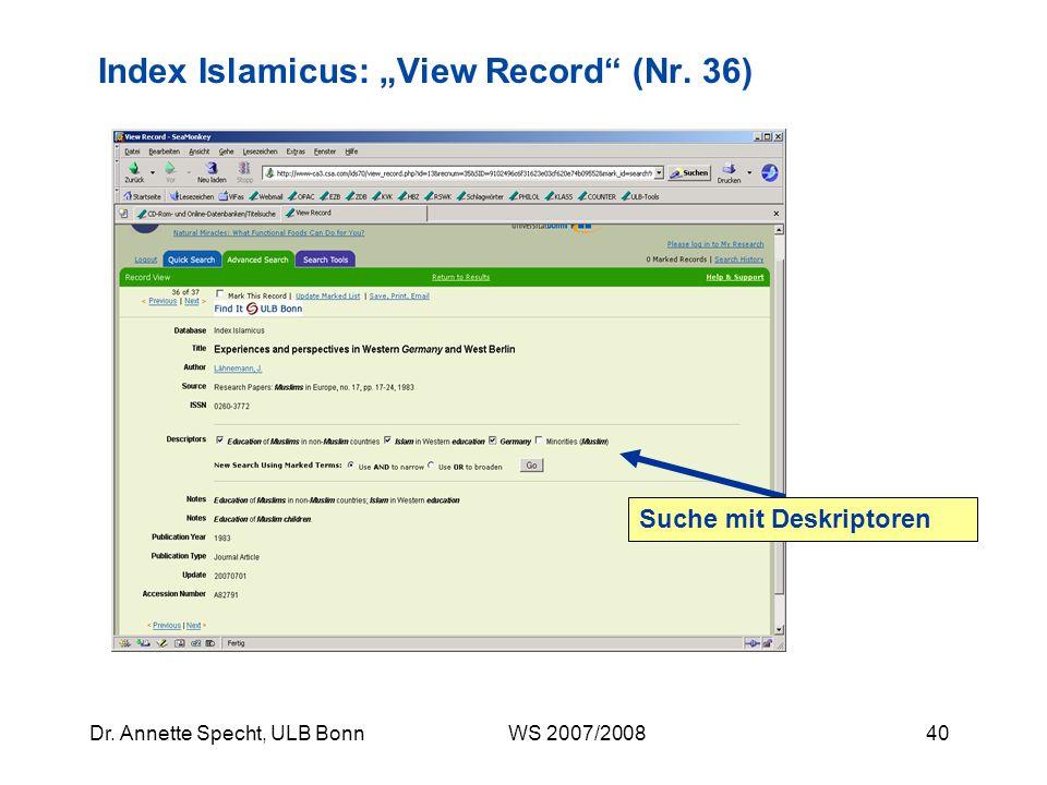 39Dr. Annette Specht, ULB Bonn WS 2007/2008 Index Islamicus: Beispielsuche II, Treffermenge 1 Deskriptoren geben Hinweise auf mögliche Suchwege 37 Tre