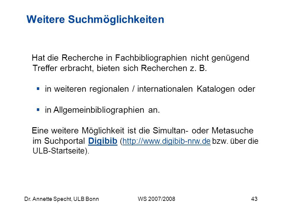 42Dr. Annette Specht, ULB Bonn WS 2007/2008 umfangreiches und benutzerfreundliches Hilfsmittel für Fragestellungen aus der Islamwissenschaft empfehlen