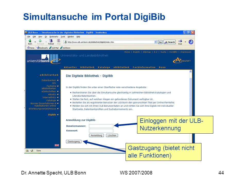43Dr. Annette Specht, ULB Bonn WS 2007/2008 Hat die Recherche in Fachbibliographien nicht genügend Treffer erbracht, bieten sich Recherchen z. B. in w
