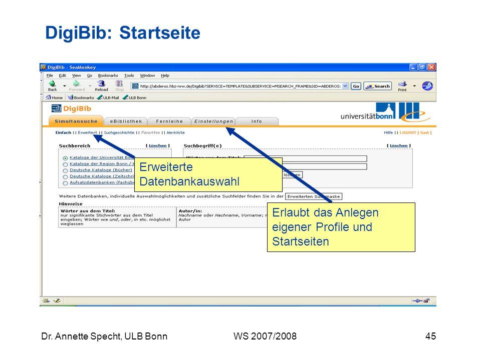 44Dr. Annette Specht, ULB Bonn WS 2007/2008 Simultansuche im Portal DigiBib Gastzugang (bietet nicht alle Funktionen) Einloggen mit der ULB- Nutzerken