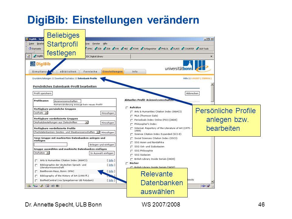 45Dr. Annette Specht, ULB Bonn WS 2007/2008 DigiBib: Startseite Erweiterte Datenbankauswahl Erlaubt das Anlegen eigener Profile und Startseiten