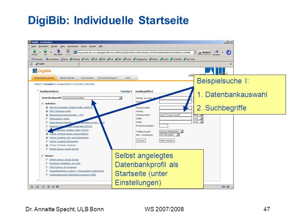 46Dr. Annette Specht, ULB Bonn WS 2007/2008 Persönliche Profile anlegen bzw. bearbeiten Relevante Datenbanken auswählen Beliebiges Startprofil festleg