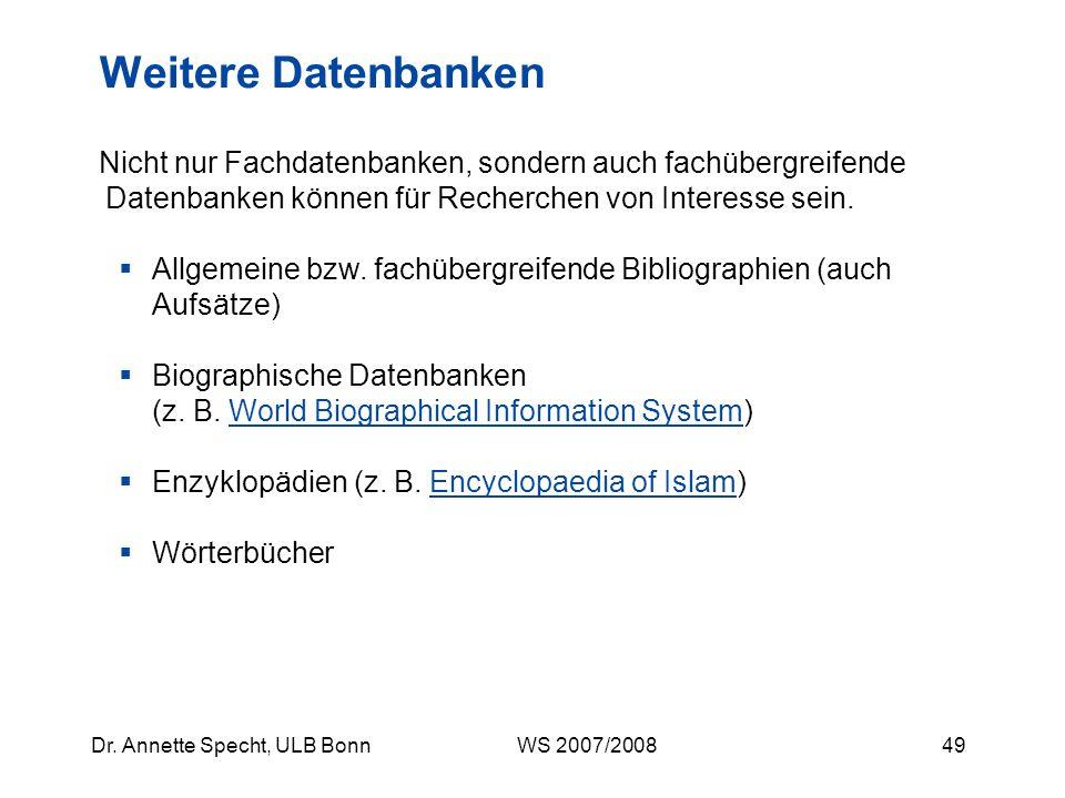 48Dr. Annette Specht, ULB Bonn WS 2007/2008 DigiBib: Beispielsuche I, Treffermenge 1 Erweiterte Datenbankauswahl Erlaubt das Anlegen eigener Profile u