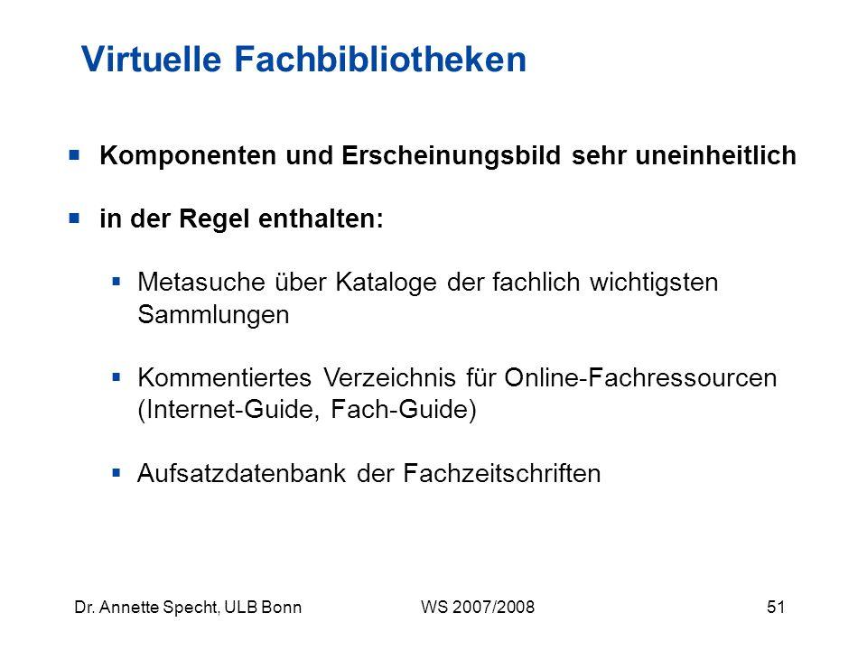 50Dr. Annette Specht, ULB Bonn WS 2007/2008 Anspruch: Fachportal, das den Zugang zu allen relevanten gedruckt oder elektronisch vorliegenden wissensch