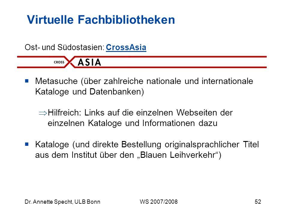 51Dr. Annette Specht, ULB Bonn WS 2007/2008 Komponenten und Erscheinungsbild sehr uneinheitlich in der Regel enthalten: Metasuche über Kataloge der fa