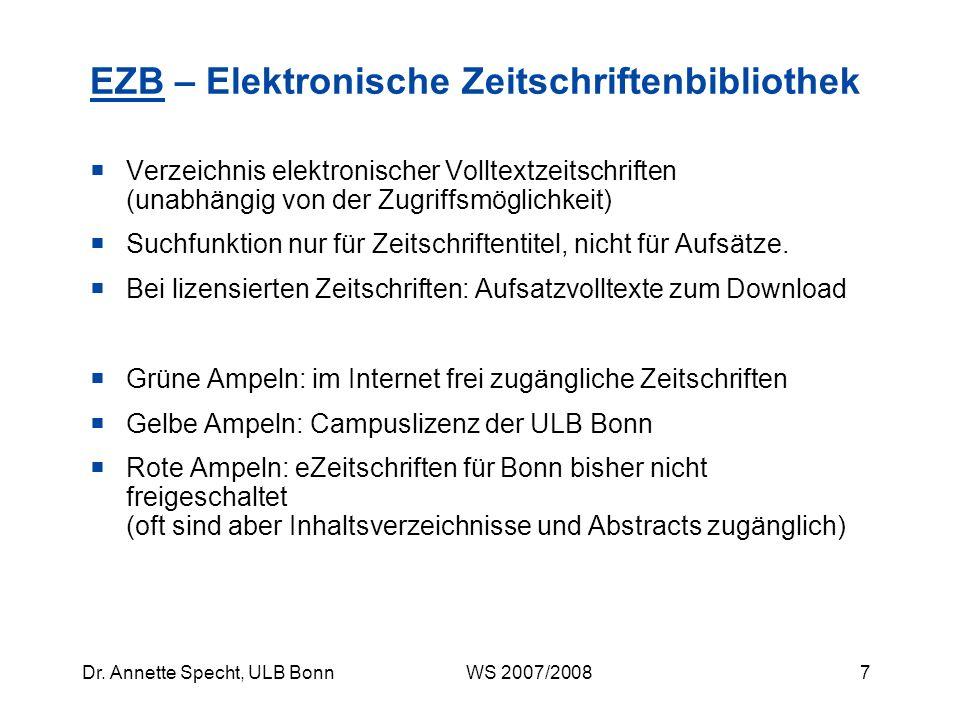 6Dr. Annette Specht, ULB Bonn WS 2007/2008 Wichtig: Zeitschriftenverzeichnisse und -kataloge weisen Zeitschriften, nicht Aufsätze nach! Exkurs: Zeitsc