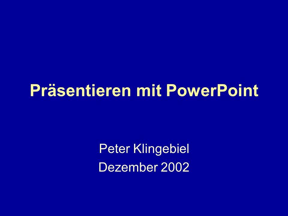 Präsentieren mit PowerPoint Peter Klingebiel Dezember 2002