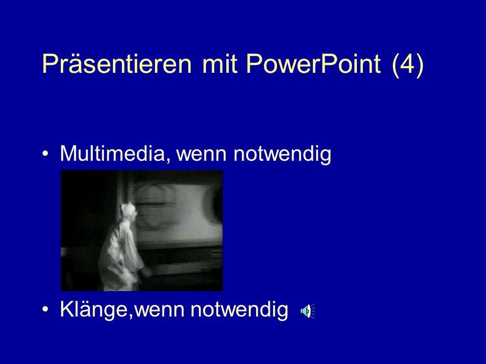 Präsentieren mit PowerPoint (4) Multimedia, wenn notwendig Klänge,wenn notwendig
