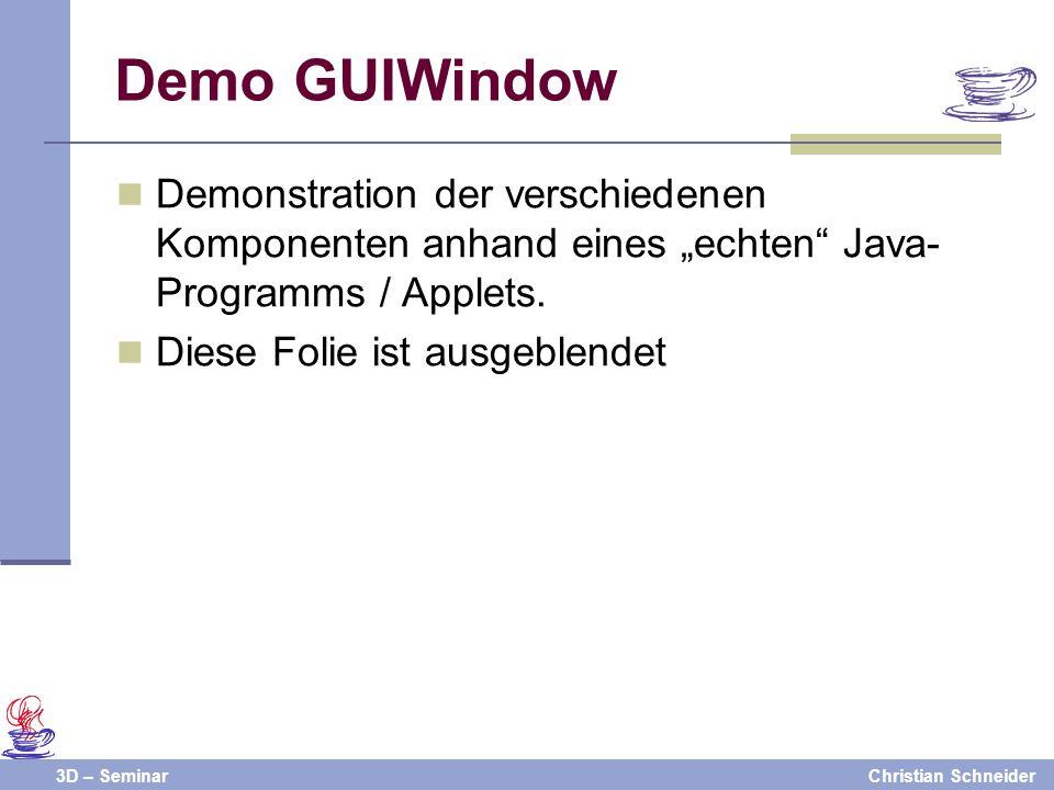 3D – SeminarChristian Schneider Demonstration der verschiedenen Komponenten anhand eines echten Java- Programms / Applets. Diese Folie ist ausgeblende