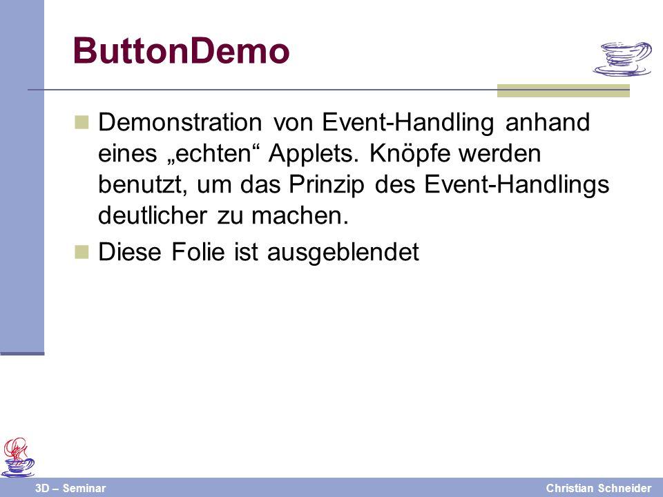 3D – SeminarChristian Schneider Demonstration von Event-Handling anhand eines echten Applets. Knöpfe werden benutzt, um das Prinzip des Event-Handling