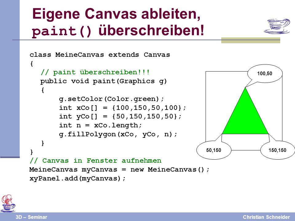 3D – SeminarChristian Schneider Eigene Canvas ableiten, paint() überschreiben! class MeineCanvas extends Canvas { // paint überschreiben!!! public voi