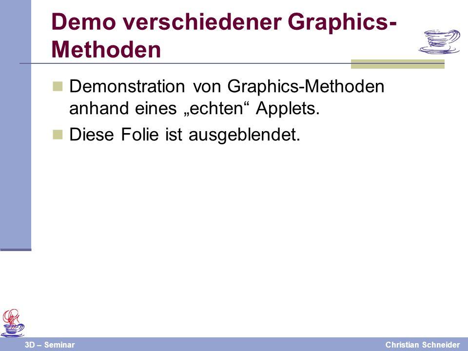 3D – SeminarChristian Schneider Demonstration von Graphics-Methoden anhand eines echten Applets. Diese Folie ist ausgeblendet. Demo verschiedener Grap