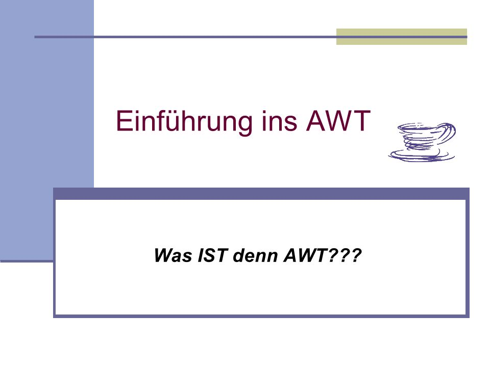 Einführung ins AWT Was IST denn AWT???