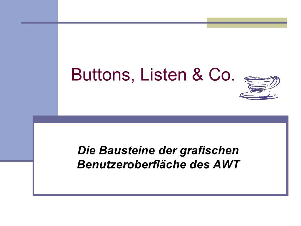 Buttons, Listen & Co. Die Bausteine der grafischen Benutzeroberfläche des AWT