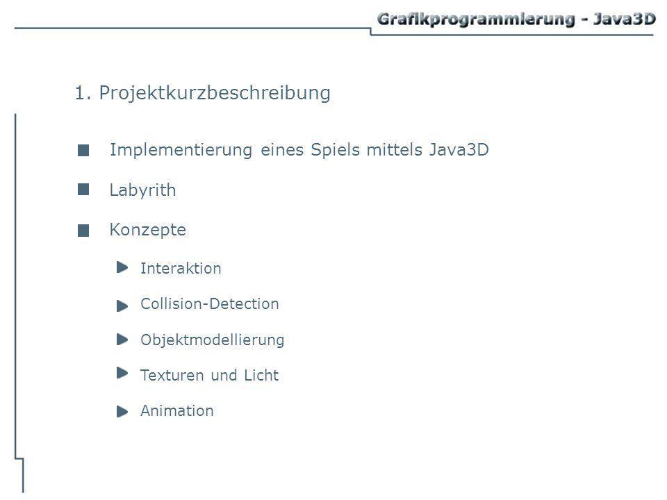 1. Projektkurzbeschreibung Implementierung eines Spiels mittels Java3D Labyrith Konzepte Interaktion Collision-Detection Objektmodellierung Texturen u