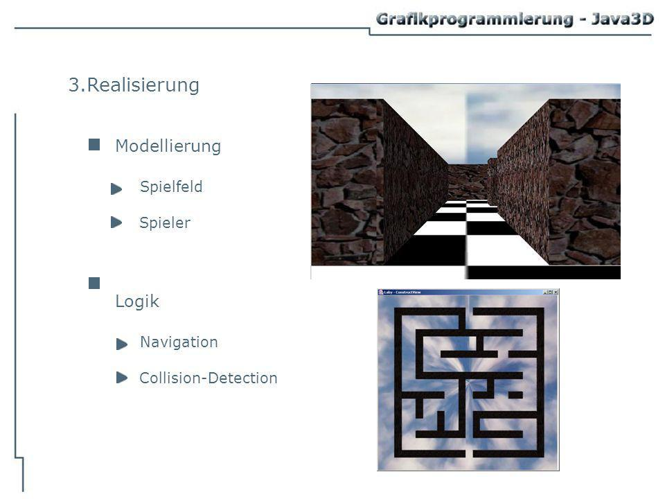 3.Realisierung Modellierung Spielfeld Spieler Logik Navigation Collision-Detection
