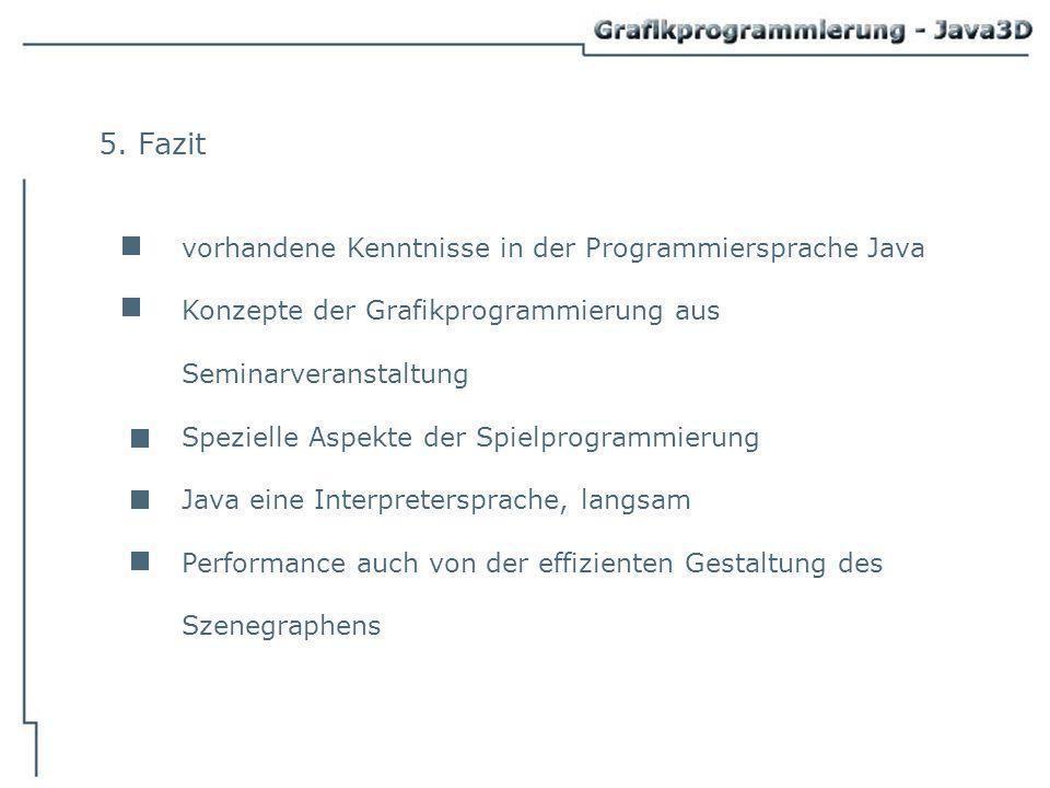 5. Fazit vorhandene Kenntnisse in der Programmiersprache Java Konzepte der Grafikprogrammierung aus Seminarveranstaltung Spezielle Aspekte der Spielpr