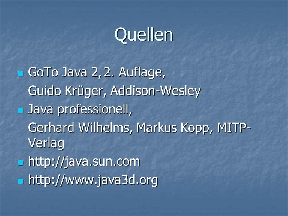 Quellen GoTo Java 2,2. Auflage, GoTo Java 2,2. Auflage, Guido Krüger, Addison-Wesley Java professionell, Java professionell, Gerhard Wilhelms, Markus
