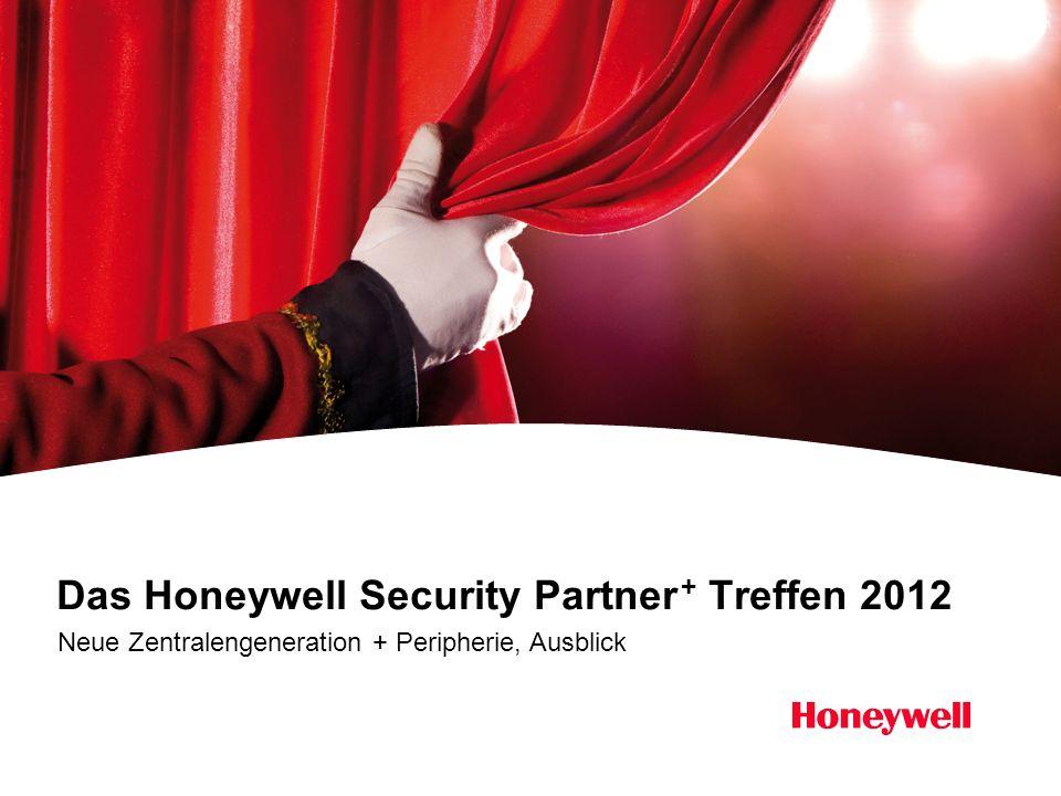 Das Honeywell Security Partner + Treffen 2012 Neue Zentralengeneration + Peripherie, Ausblick
