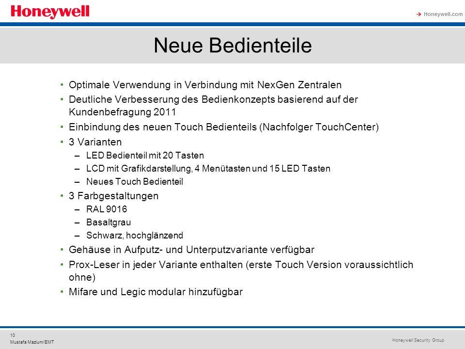 Honeywell Security Group Honeywell.com 10 Mustafa Mazlum/EMT Neue Bedienteile Optimale Verwendung in Verbindung mit NexGen Zentralen Deutliche Verbess