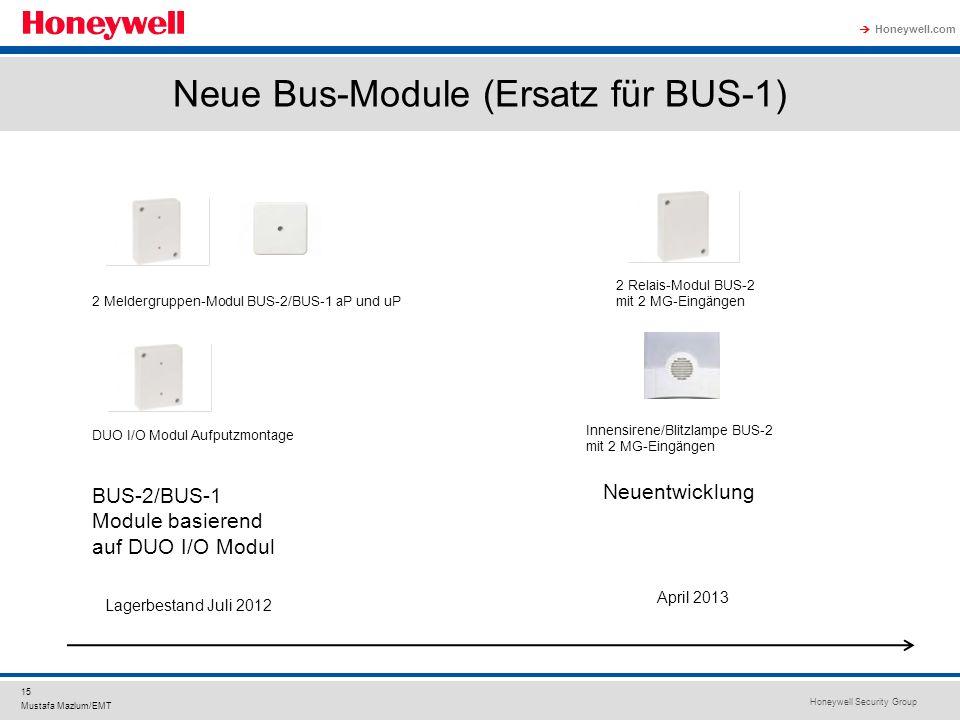 Honeywell Security Group Honeywell.com 15 Mustafa Mazlum/EMT Neue Bus-Module (Ersatz für BUS-1) Lagerbestand Juli 2012 April 2013 2 Meldergruppen-Modu