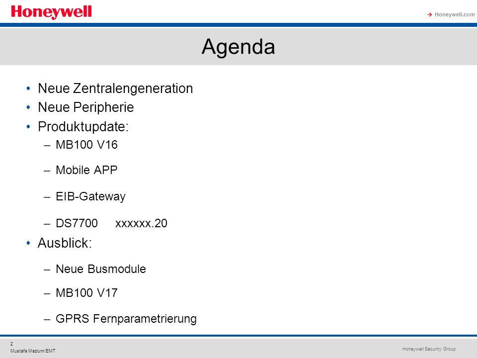 Honeywell Security Group Honeywell.com 2 Mustafa Mazlum/EMT Agenda Neue Zentralengeneration Neue Peripherie Produktupdate: –MB100 V16 –Mobile APP –EIB