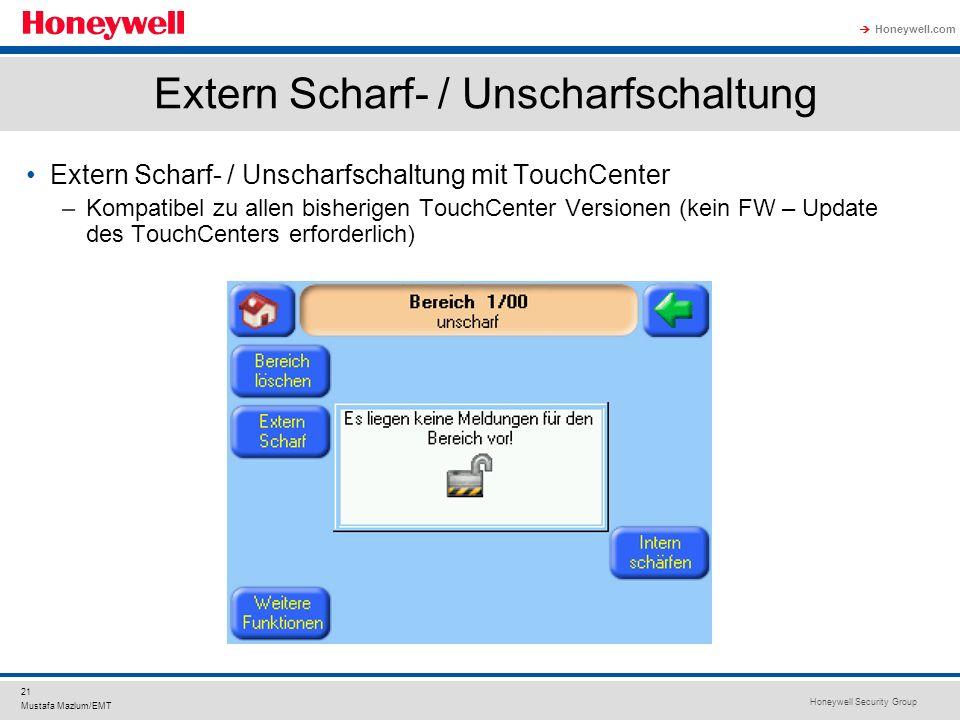 Honeywell Security Group Honeywell.com 21 Mustafa Mazlum/EMT Extern Scharf- / Unscharfschaltung Extern Scharf- / Unscharfschaltung mit TouchCenter –Ko