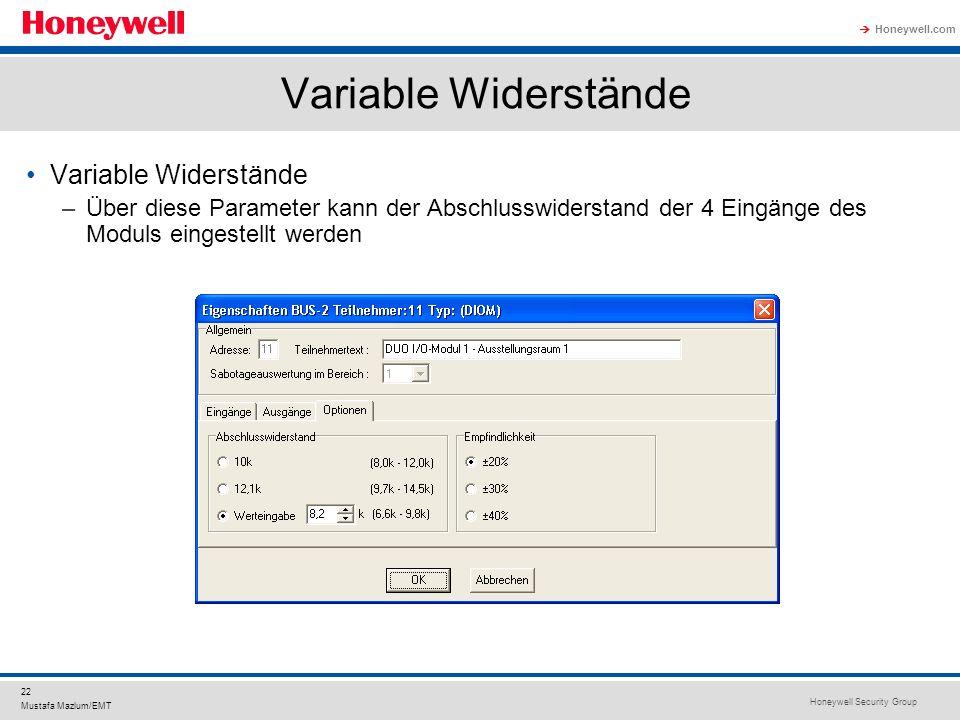 Honeywell Security Group Honeywell.com 22 Mustafa Mazlum/EMT Variable Widerstände –Über diese Parameter kann der Abschlusswiderstand der 4 Eingänge de