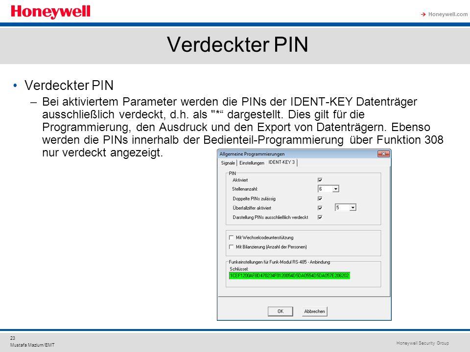 Honeywell Security Group Honeywell.com 23 Mustafa Mazlum/EMT Verdeckter PIN –Bei aktiviertem Parameter werden die PINs der IDENT-KEY Datenträger aussc