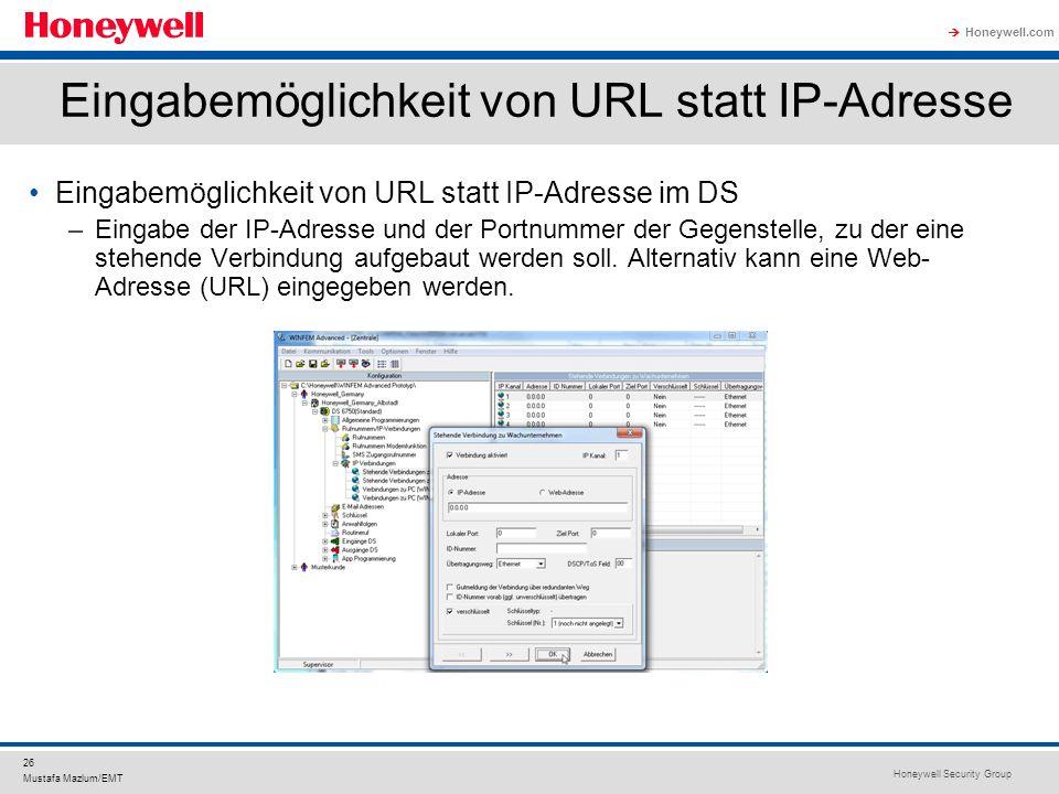 Honeywell Security Group Honeywell.com 26 Mustafa Mazlum/EMT Eingabemöglichkeit von URL statt IP-Adresse Eingabemöglichkeit von URL statt IP-Adresse i