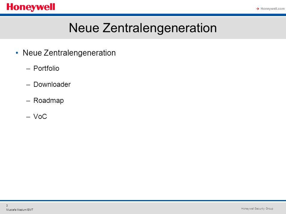 Honeywell Security Group Honeywell.com 3 Mustafa Mazlum/EMT Neue Zentralengeneration –Portfolio –Downloader –Roadmap –VoC