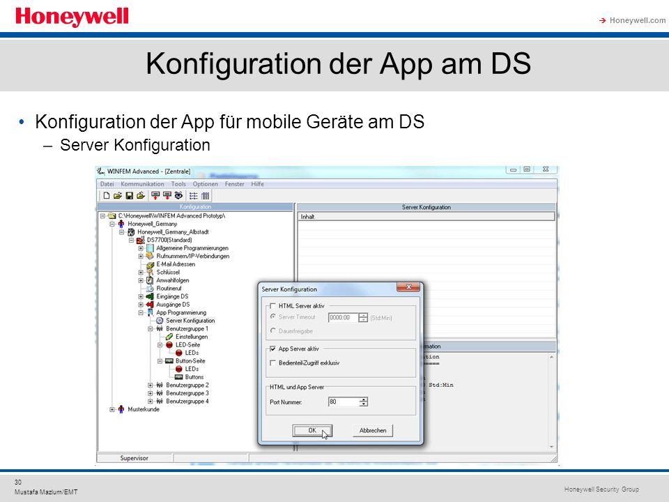 Honeywell Security Group Honeywell.com 30 Mustafa Mazlum/EMT Konfiguration der App am DS Konfiguration der App für mobile Geräte am DS –Server Konfigu