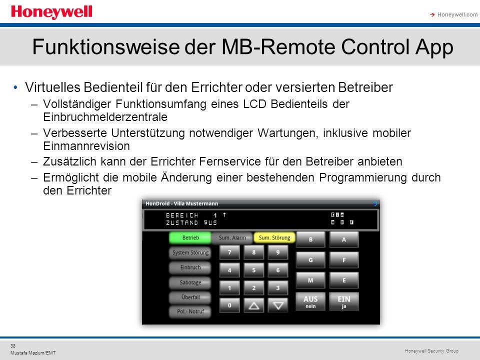 Honeywell Security Group Honeywell.com 38 Mustafa Mazlum/EMT Funktionsweise der MB-Remote Control App Virtuelles Bedienteil für den Errichter oder ver