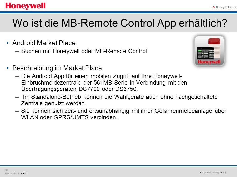 Honeywell Security Group Honeywell.com 40 Mustafa Mazlum/EMT Wo ist die MB-Remote Control App erhältlich? Android Market Place –Suchen mit Honeywell o