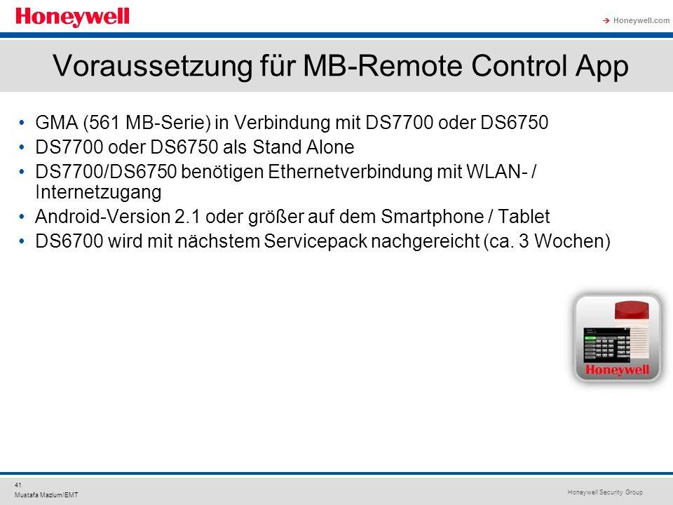 Honeywell Security Group Honeywell.com 41 Mustafa Mazlum/EMT Voraussetzung für MB-Remote Control App GMA (561 MB-Serie) in Verbindung mit DS7700 oder