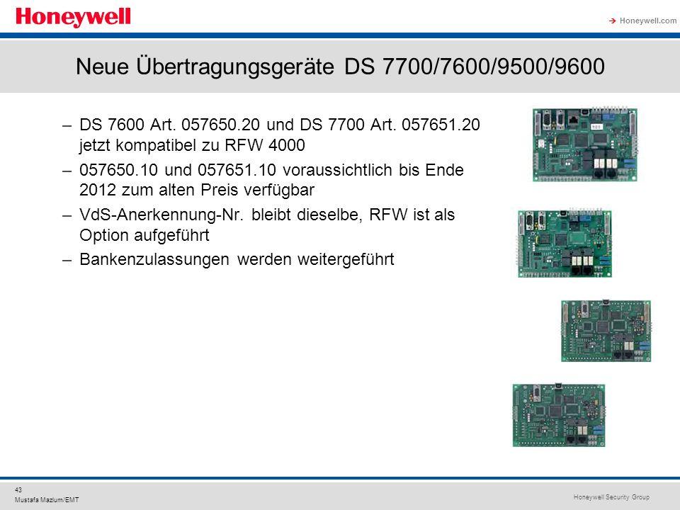 Honeywell Security Group Honeywell.com 43 Mustafa Mazlum/EMT Neue Übertragungsgeräte DS 7700/7600/9500/9600 –DS 7600 Art. 057650.20 und DS 7700 Art. 0