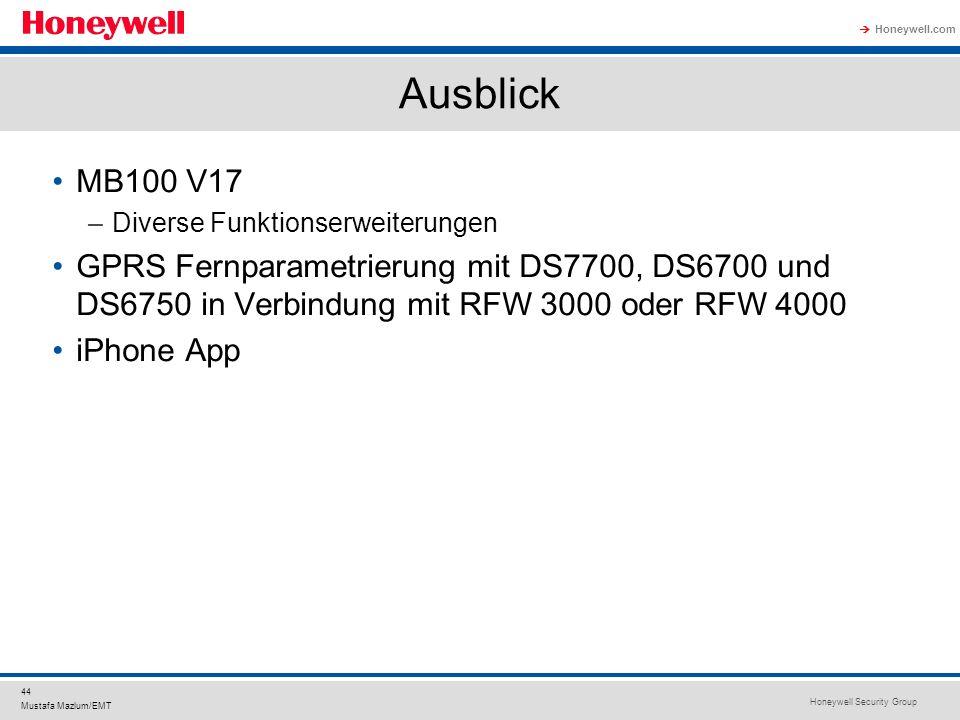 Honeywell Security Group Honeywell.com 44 Mustafa Mazlum/EMT Ausblick MB100 V17 –Diverse Funktionserweiterungen GPRS Fernparametrierung mit DS7700, DS